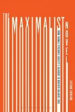 The Maximalist Novel: From Thomas Pynchon's Gravity's Rainbow to Roberto Bolaño's 2666, by Stefano Ercolino