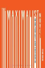 The Maximalist Novel: From Thomas Pynchon's Gravity's Rainbow to Roberto Bolaño's 2666, by Stefano Ercolino